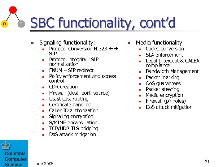 SBC functionality, cont'd n Signaling functionality: n n n n Protocol Conversion H. 323