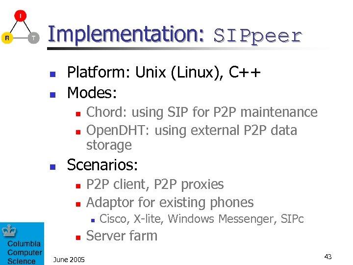 Implementation: SIPpeer n n Platform: Unix (Linux), C++ Modes: n n n Chord: using