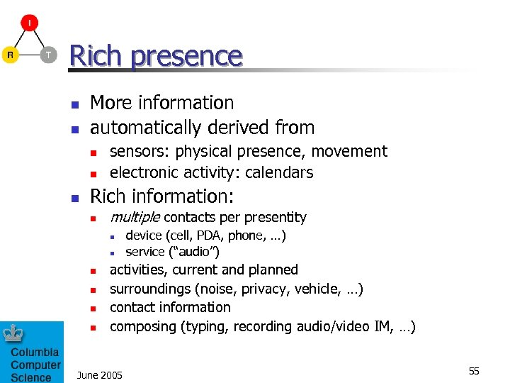 Rich presence n n More information automatically derived from n n n sensors: physical