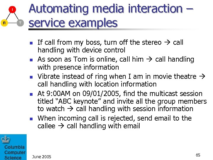 Automating media interaction – service examples n n n If call from my boss,