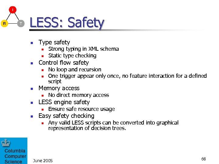 LESS: Safety n Type safety n n n Control flow safety n n n