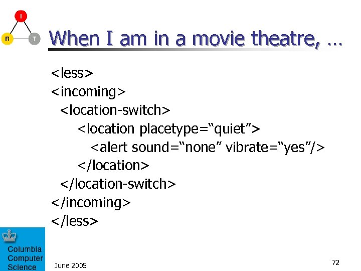 "When I am in a movie theatre, … <less> <incoming> <location-switch> <location placetype=""quiet""> <alert"