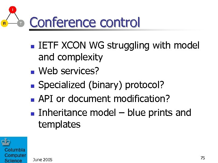 Conference control n n n IETF XCON WG struggling with model and complexity Web