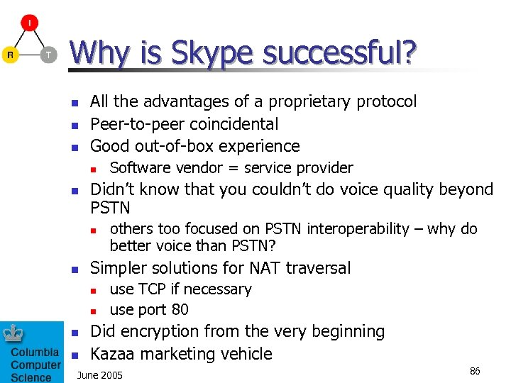 Why is Skype successful? n n n All the advantages of a proprietary protocol