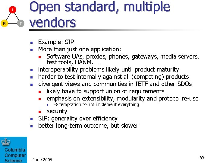 Open standard, multiple vendors n n n Example: SIP More than just one application:
