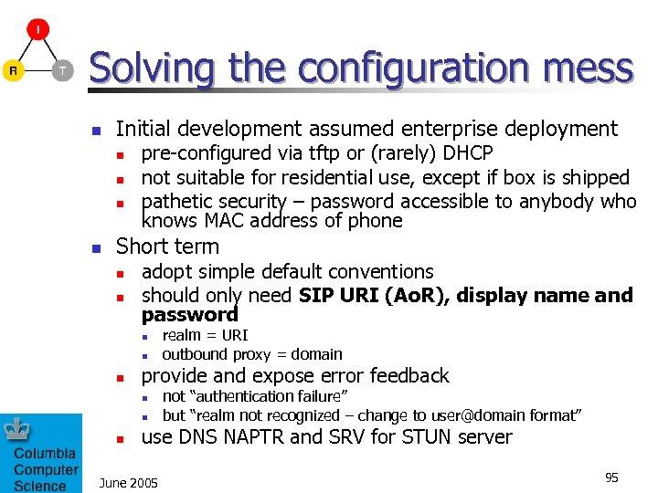 Solving the configuration mess n Initial development assumed enterprise deployment n n pre-configured via