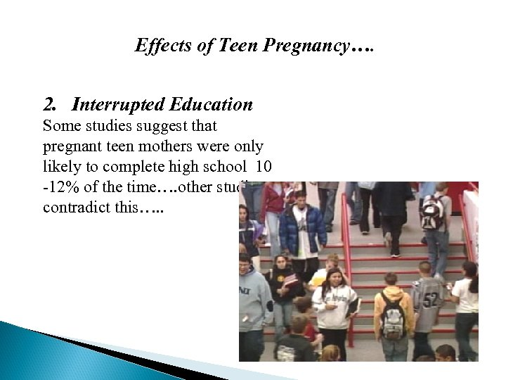 Effects of Teen Pregnancy…. 2. Interrupted Education Some studies suggest that pregnant teen mothers