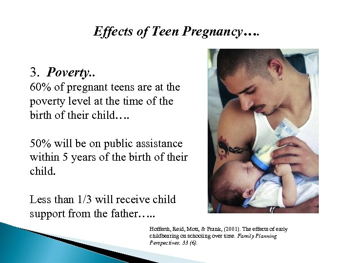 Effects of Teen Pregnancy…. 3. Poverty. . 60% of pregnant teens are at the