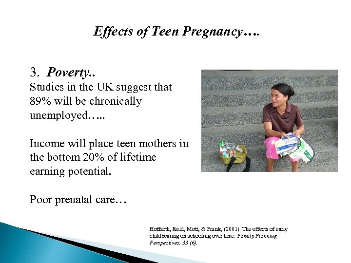 Effects of Teen Pregnancy…. 3. Poverty. . Studies in the UK suggest that 89%