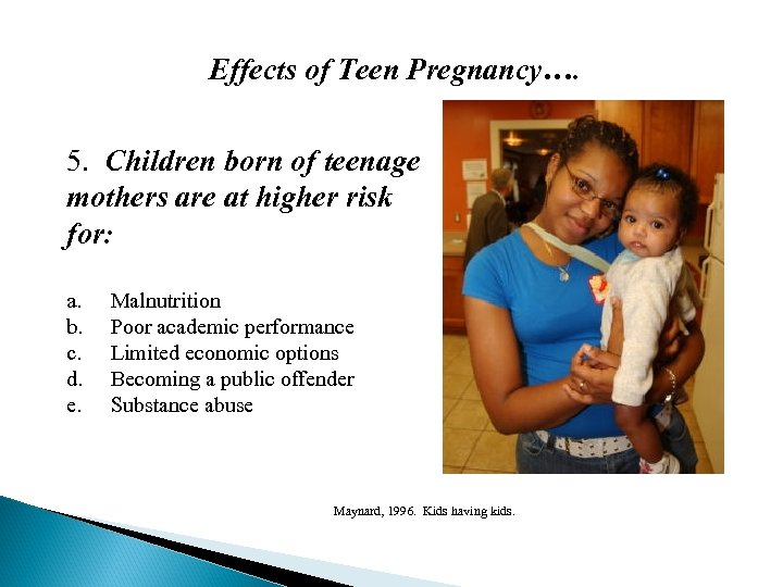 Effects of Teen Pregnancy…. 5. Children born of teenage mothers are at higher risk