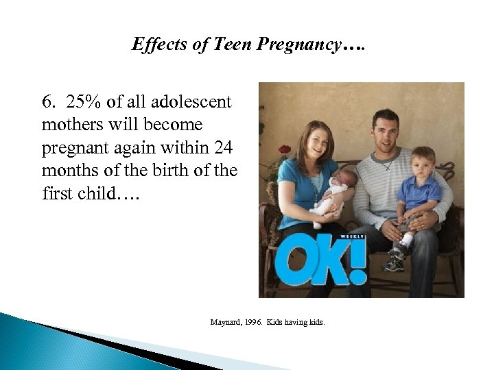 Effects of Teen Pregnancy…. 6. 25% of all adolescent mothers will become pregnant again