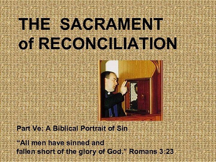 "THE SACRAMENT of RECONCILIATION Part Ve: A Biblical Portrait of Sin ""All men have"