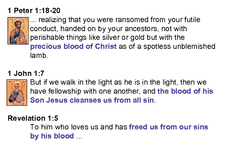 1 Peter 1: 18 -20. . . realizing that you were ransomed from your