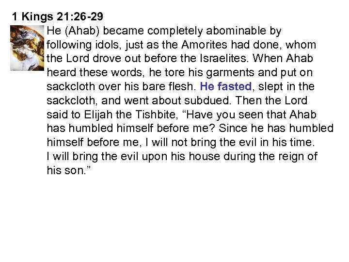 1 Kings 21: 26 -29 He (Ahab) became completely abominable by following idols, just