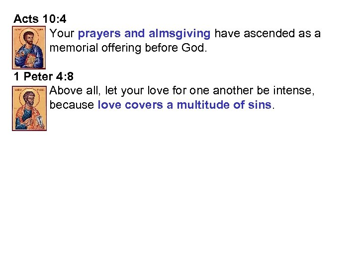 Acts 10: 4 Your prayers and almsgiving have ascended as a memorial offering before