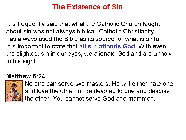 The Existence of Sin It is frequently said that what the Catholic Church taught
