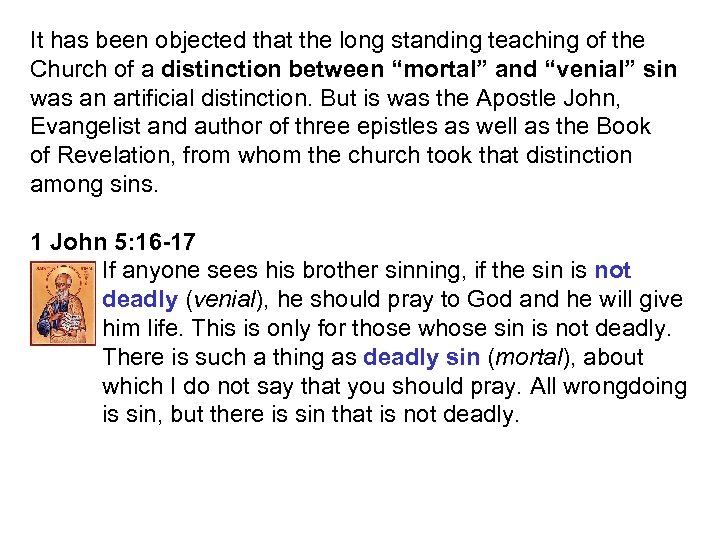 It has been objected that the long standing teaching of the Church of a
