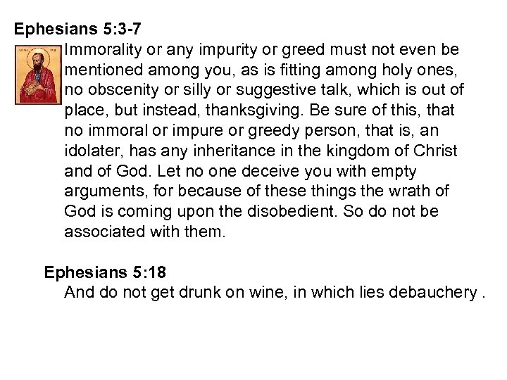 Ephesians 5: 3 -7 Immorality or any impurity or greed must not even be