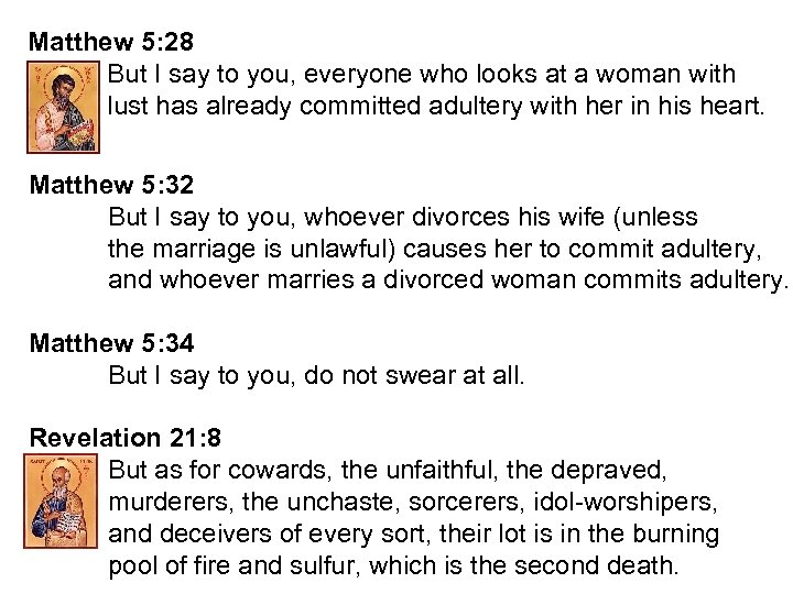 Matthew 5: 28 But I say to you, everyone who looks at a woman