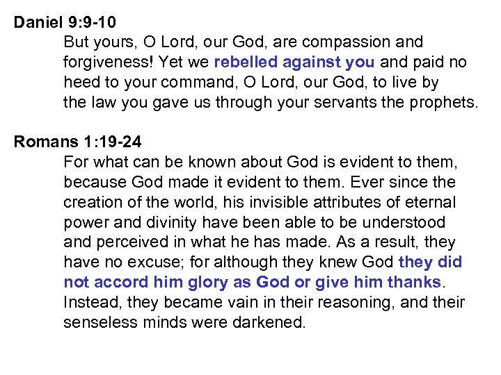 Daniel 9: 9 -10 But yours, O Lord, our God, are compassion and forgiveness!