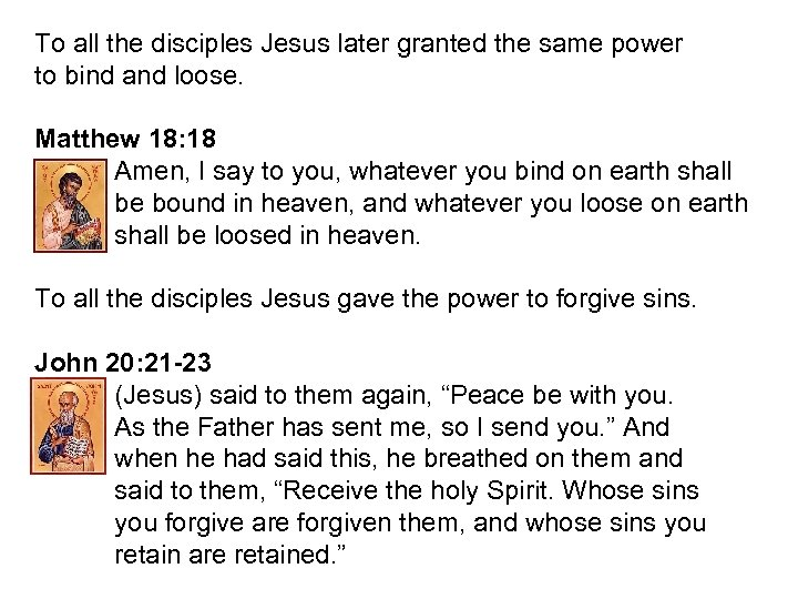 To all the disciples Jesus later granted the same power to bind and loose.