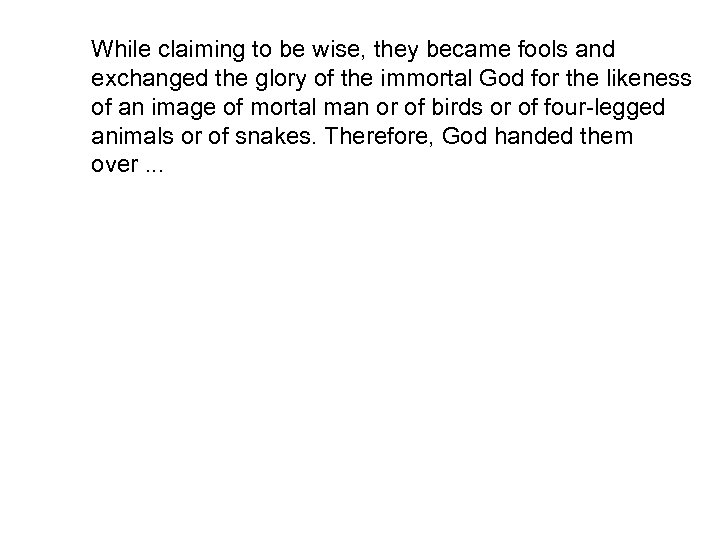 While claiming to be wise, they became fools and exchanged the glory of the