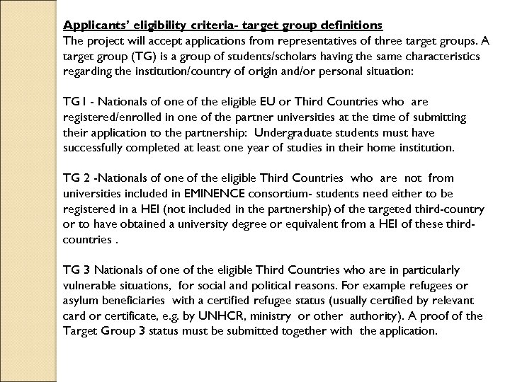 Applicants' eligibility criteria- target group definitions The project will accept applications from representatives of