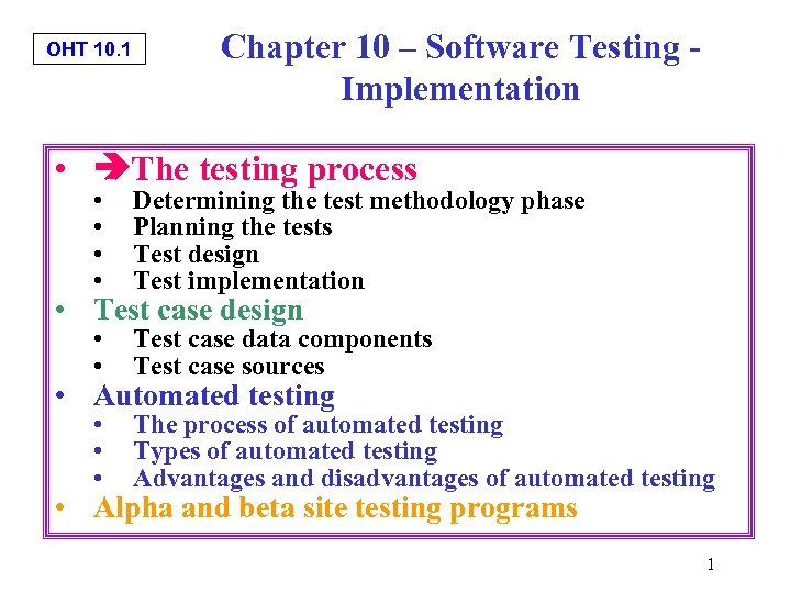 OHT 10. 1 Chapter 10 – Software Testing - Implementation • The testing process