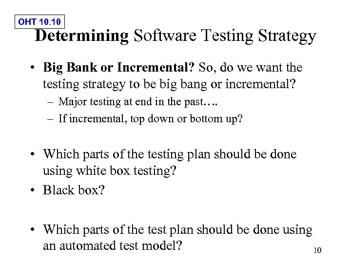 OHT 10. 10 Determining Software Testing Strategy • Big Bank or Incremental? So, do