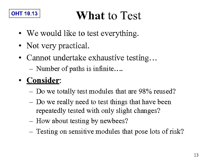 OHT 10. 13 What to Test • We would like to test everything. •