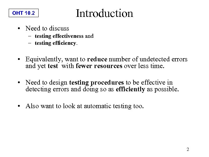 OHT 10. 2 Introduction • Need to discuss – testing effectiveness and – testing