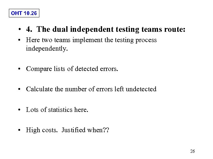 OHT 10. 26 • 4. The dual independent testing teams route: • Here two