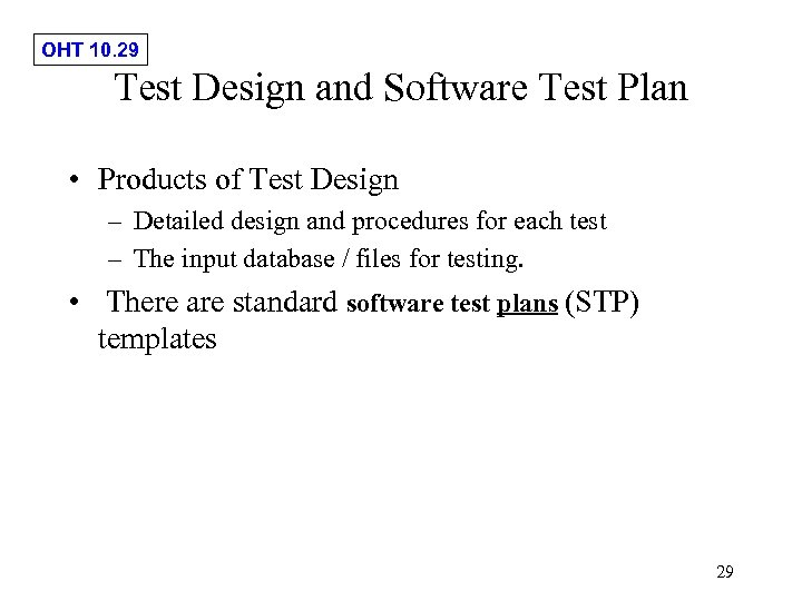 OHT 10. 29 Test Design and Software Test Plan • Products of Test Design