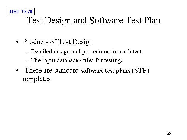 OHT 10. 29 Test Design and Software Test Plan • Products of Test Design