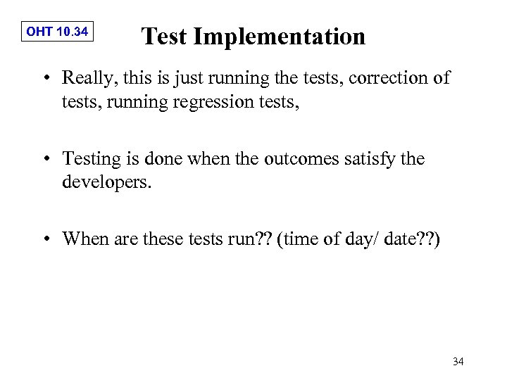 OHT 10. 34 Test Implementation • Really, this is just running the tests, correction