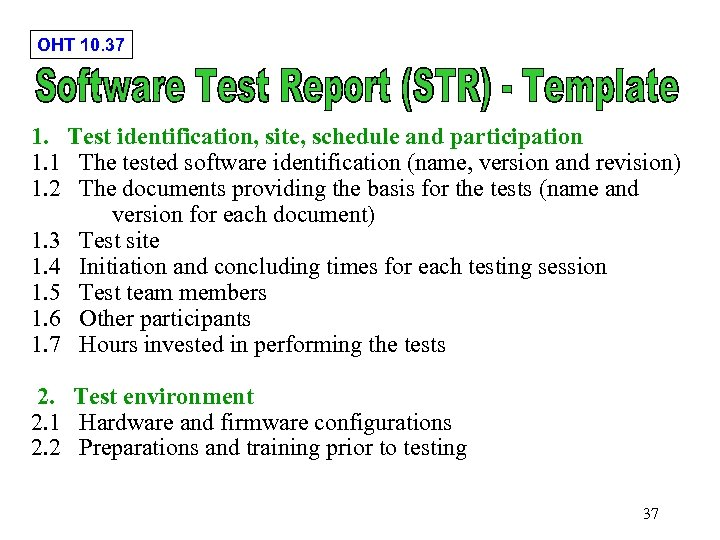 OHT 10. 37 1. Test identification, site, schedule and participation 1. 1 The tested