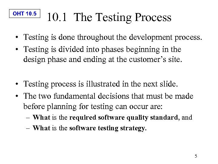 OHT 10. 5 10. 1 The Testing Process • Testing is done throughout the