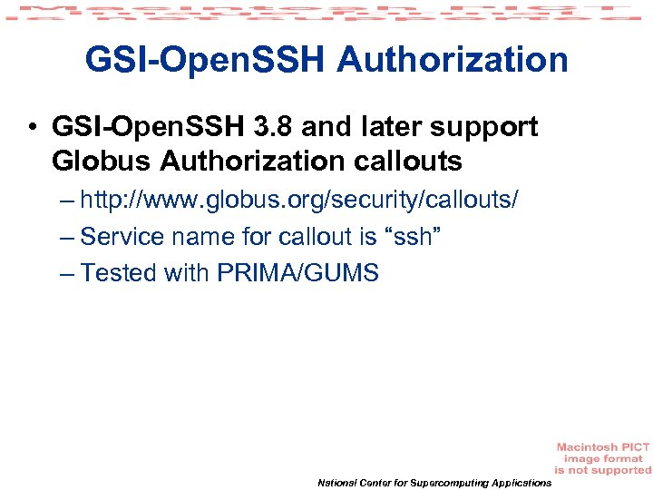 GSI-Open. SSH Authorization • GSI-Open. SSH 3. 8 and later support Globus Authorization callouts