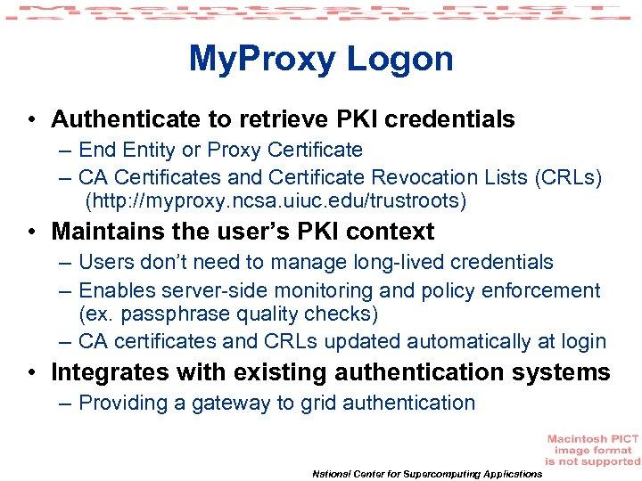My. Proxy Logon • Authenticate to retrieve PKI credentials – End Entity or Proxy