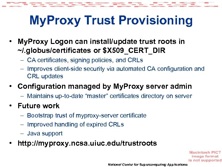 My. Proxy Trust Provisioning • My. Proxy Logon can install/update trust roots in ~/.