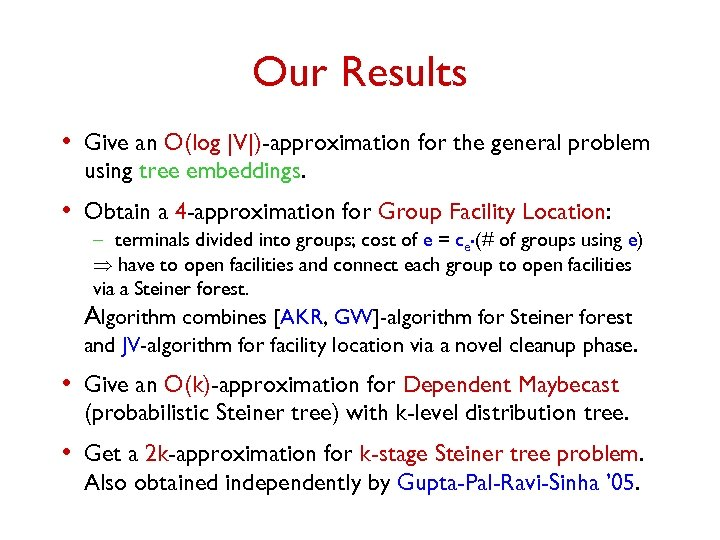 Our Results • Give an O(log  V )-approximation for the general problem using tree embeddings.
