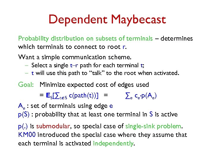 Dependent Maybecast Probability distribution on subsets of terminals – determines which terminals to connect
