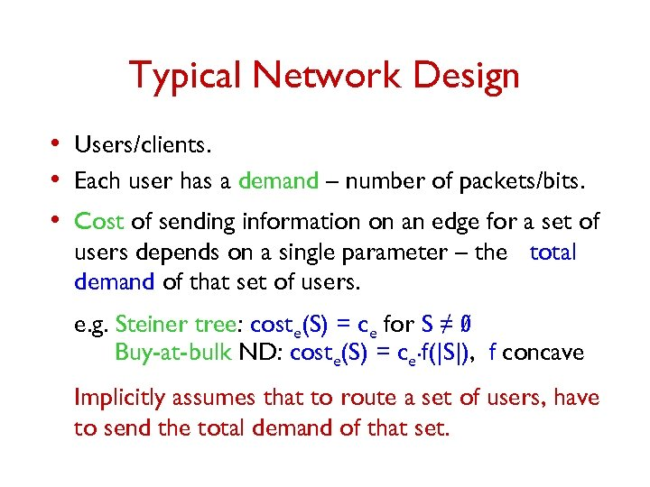 Typical Network Design • Users/clients. • Each user has a demand – number of