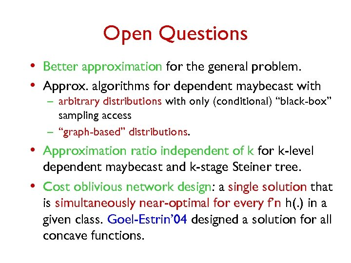 Open Questions • Better approximation for the general problem. • Approx. algorithms for dependent
