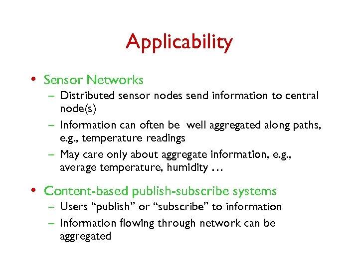 Applicability • Sensor Networks – Distributed sensor nodes send information to central node(s) –