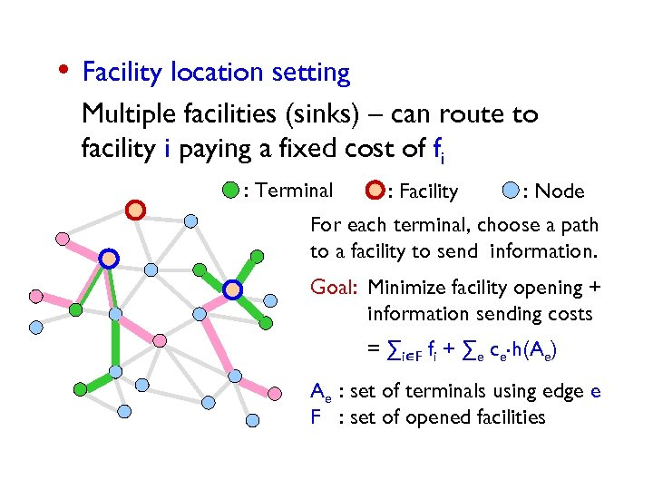 • Facility location setting Multiple facilities (sinks) – can route to facility i