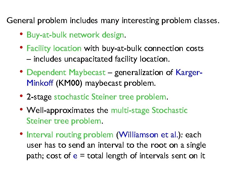 General problem includes many interesting problem classes. • Buy-at-bulk network design. • Facility location