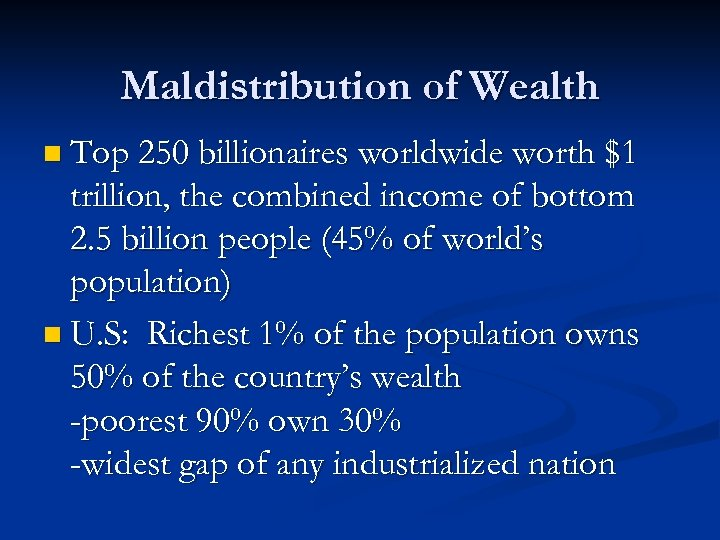 Maldistribution of Wealth n Top 250 billionaires worldwide worth $1 trillion, the combined income