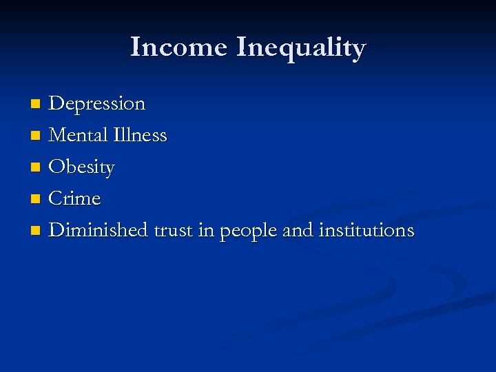 Income Inequality Depression n Mental Illness n Obesity n Crime n Diminished trust in