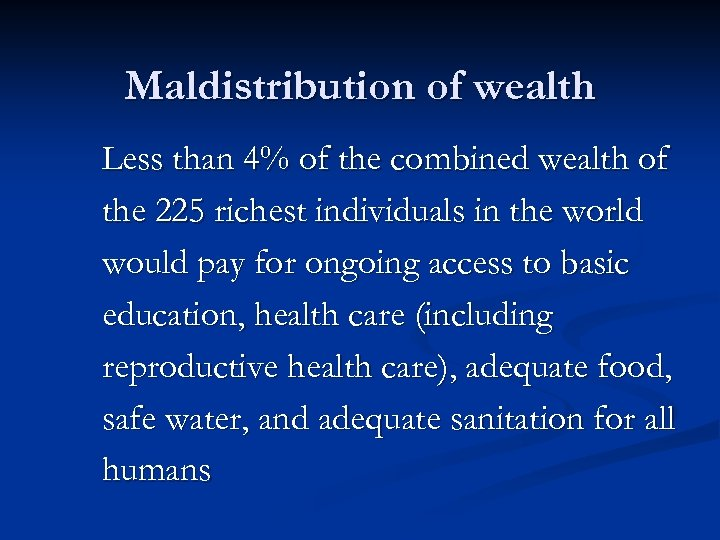 Maldistribution of wealth Less than 4% of the combined wealth of the 225 richest